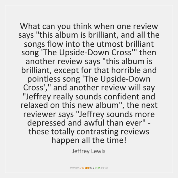 What can you think when one review says 'this album is brilliant, ...