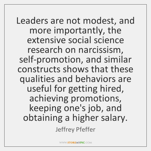 Leaders are not modest, and more importantly, the extensive social science research ...