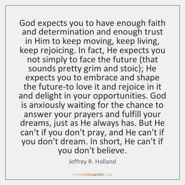 God expects you to have enough faith and determination and enough trust ...