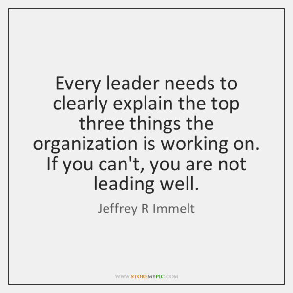 Every leader needs to clearly explain the top three things the organization ...