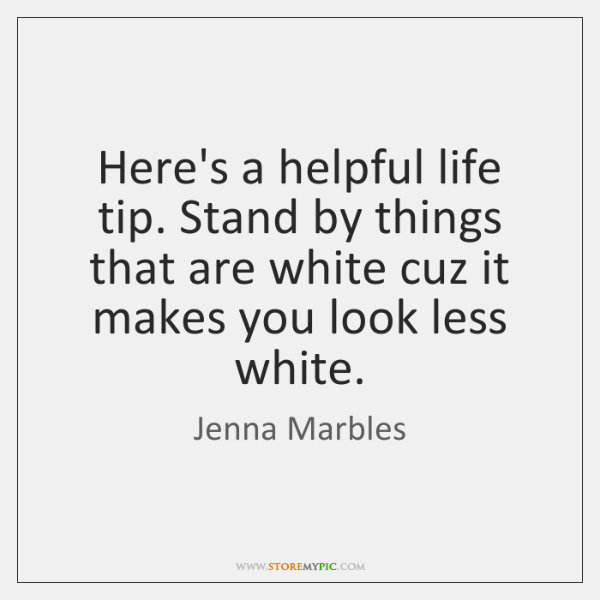 Here's a helpful life tip. Stand by things that are white cuz ...