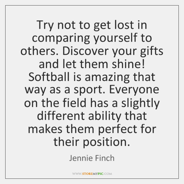Try not to get lost in comparing yourself to others. Discover your ...