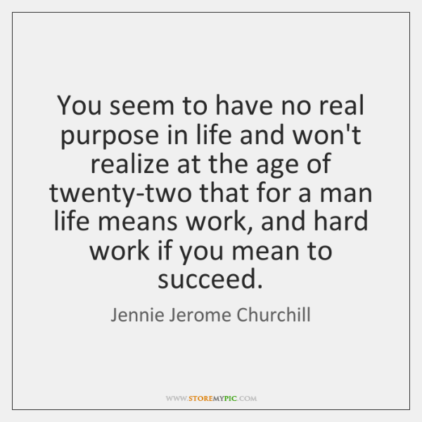 You seem to have no real purpose in life and won't realize ...
