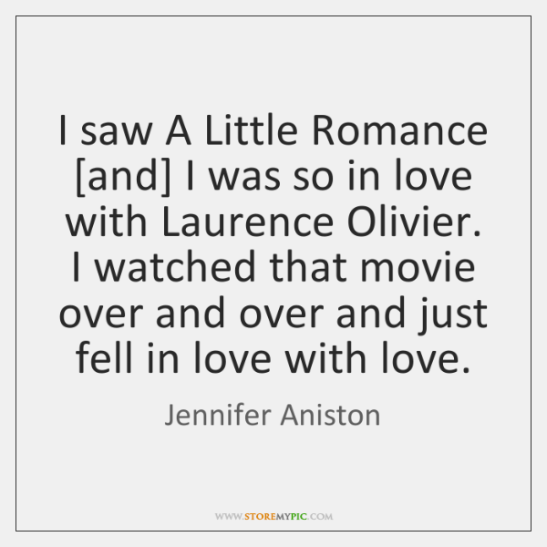 I saw A Little Romance [and] I was so in love with ...