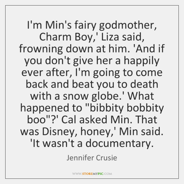 I'm Min's fairy godmother, Charm Boy,' Liza said, frowning down at ...