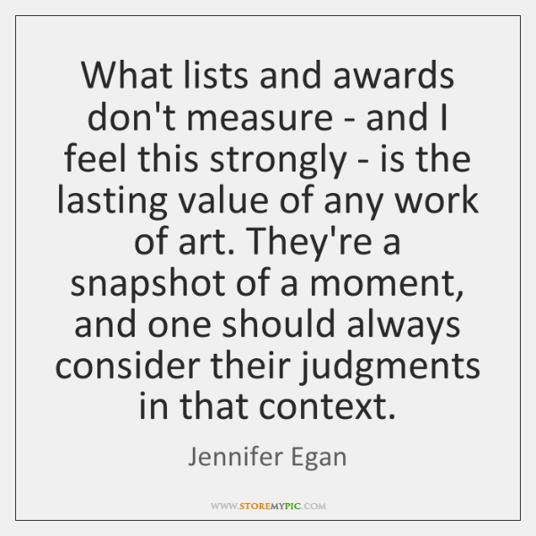 What lists and awards don't measure - and I feel this strongly ...