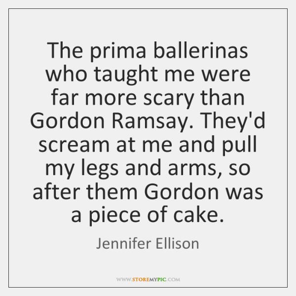 The prima ballerinas who taught me were far more scary than Gordon ...
