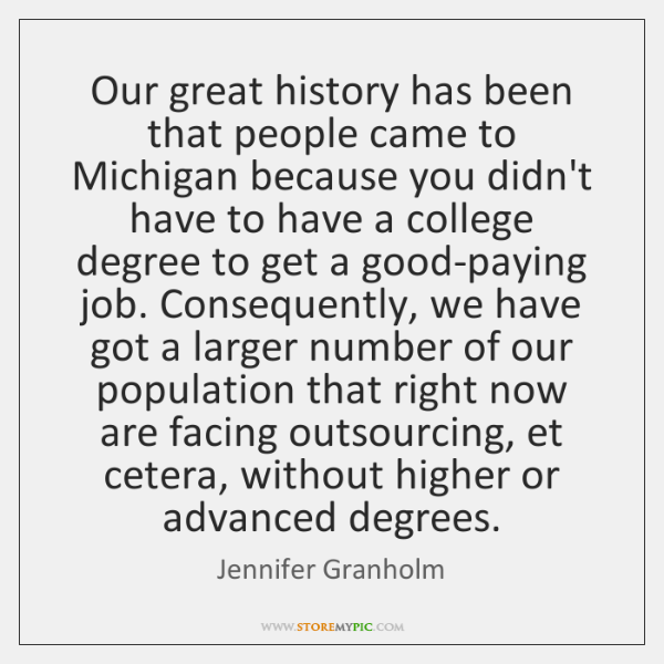 Our great history has been that people came to Michigan because you ...