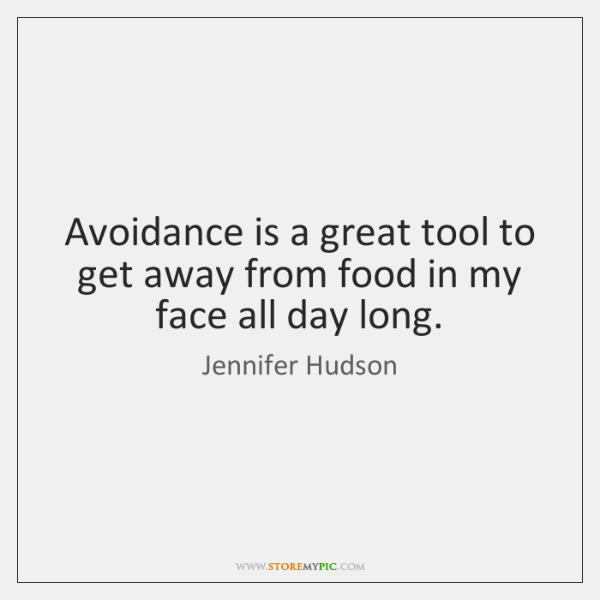Avoidance is a great tool to get away from food in my ...