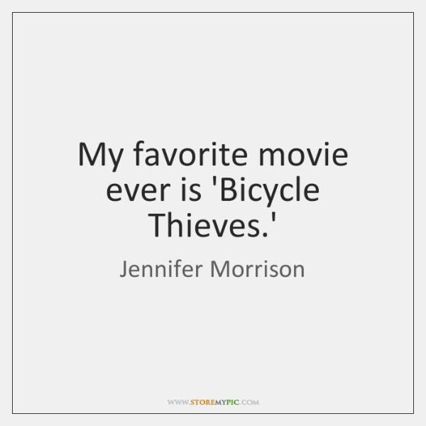My favorite movie ever is 'Bicycle Thieves.'