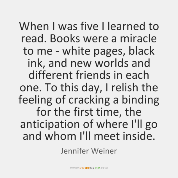When I was five I learned to read. Books were a miracle ...