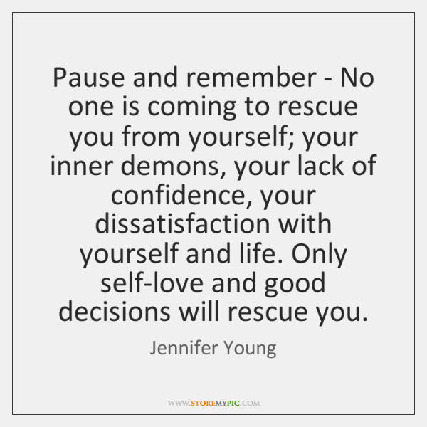 Pause and remember - No one is coming to rescue you from ...