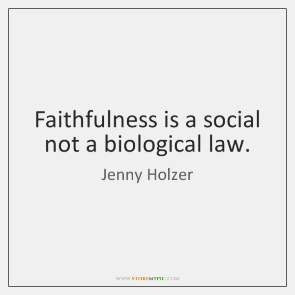 Faithfulness is a social not a biological law.