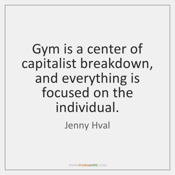 Gym is a center of capitalist breakdown, and everything is focused on ...