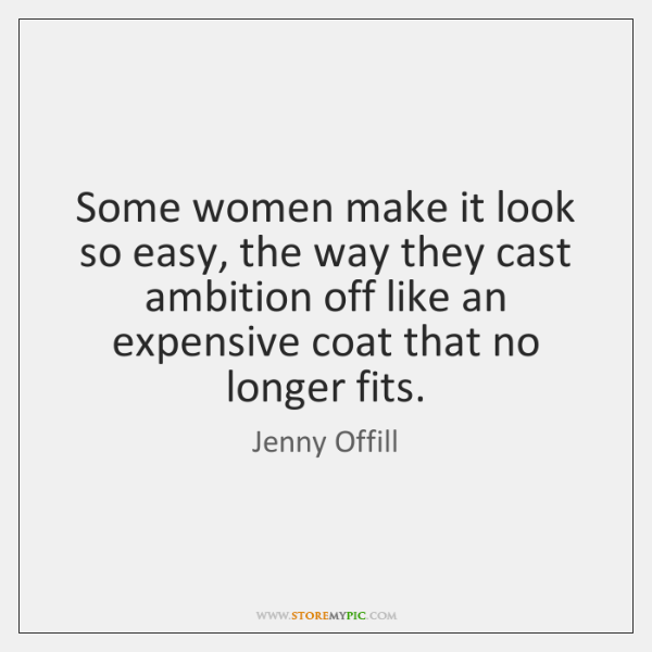 Some women make it look so easy, the way they cast ambition ...