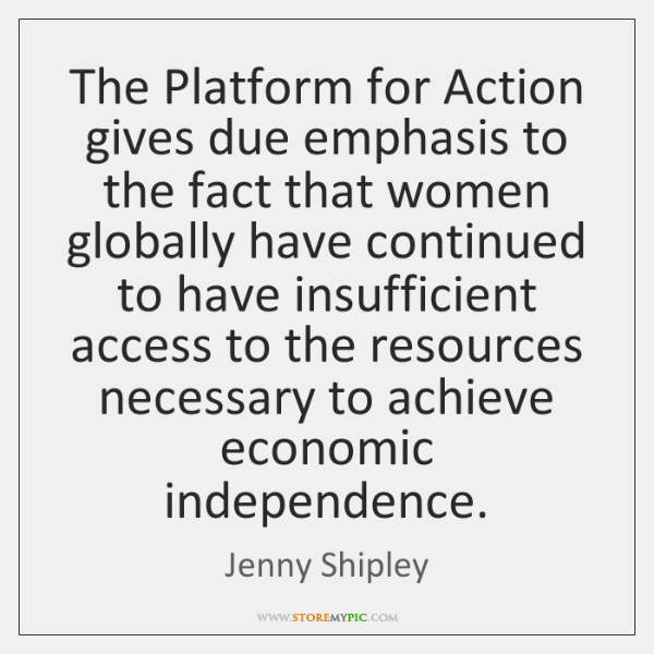 The Platform for Action gives due emphasis to the fact that women ...