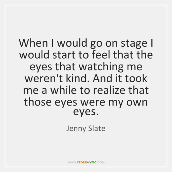 When I would go on stage I would start to feel that ...