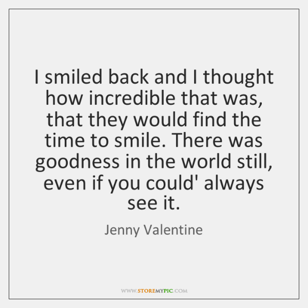 I smiled back and I thought how incredible that was, that they ...
