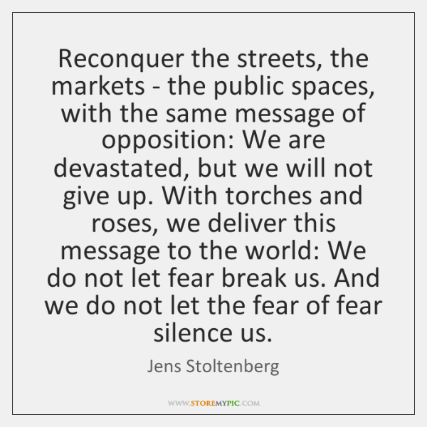 Reconquer the streets, the markets - the public spaces, with the same ...