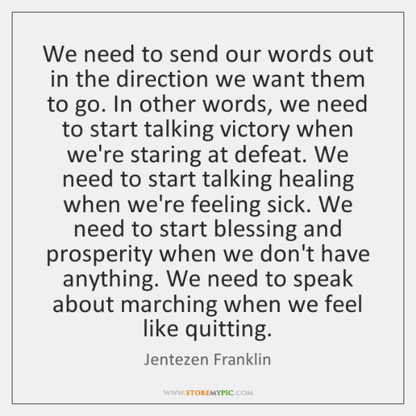 We need to send our words out in the direction we want ...