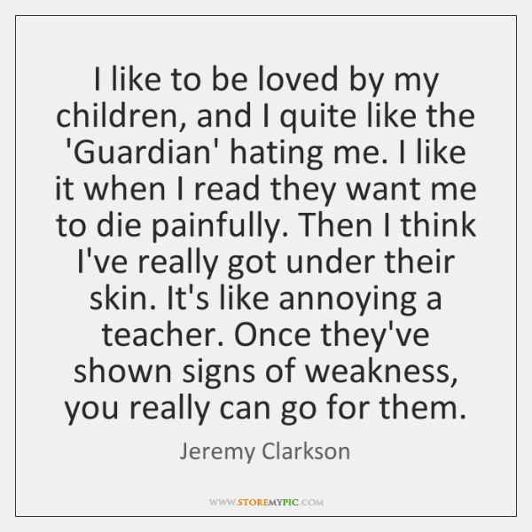 I like to be loved by my children, and I quite like ...
