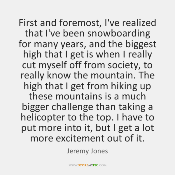 First and foremost, I've realized that I've been snowboarding for many years, ...