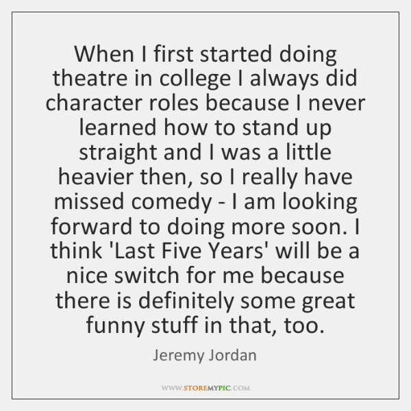 When I first started doing theatre in college I always did character ...