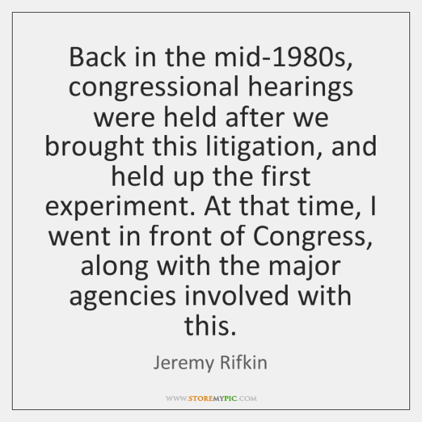 Back in the mid-1980s, congressional hearings were held after we brought ...