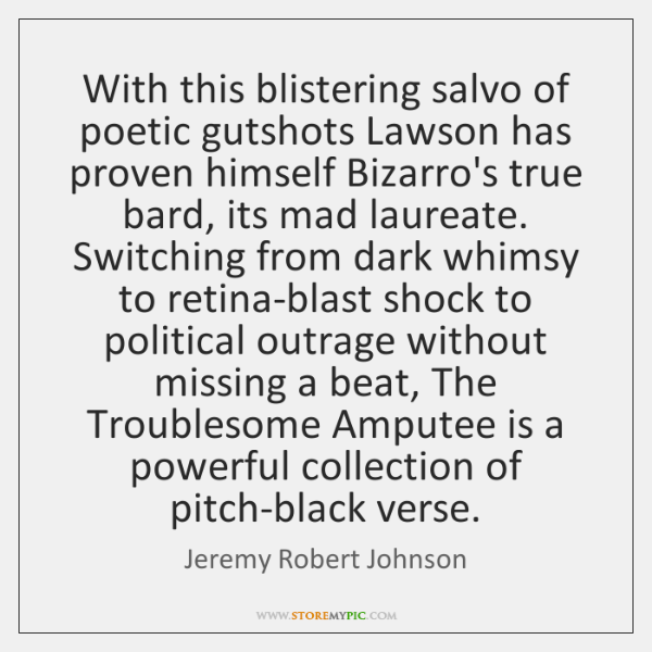 With this blistering salvo of poetic gutshots Lawson has proven himself Bizarro's ...