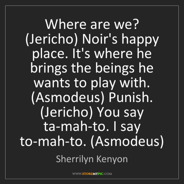 Sherrilyn Kenyon: Where are we? (Jericho) Noir's happy place. It's where...