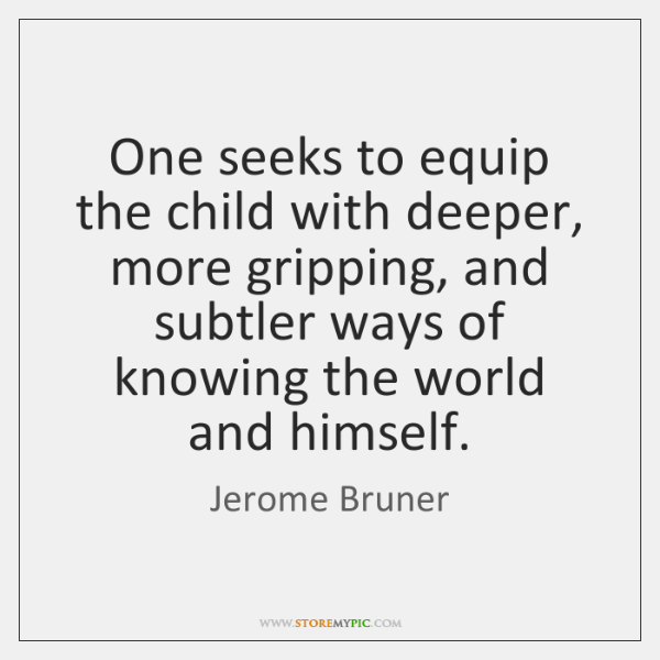 One seeks to equip the child with deeper, more gripping, and subtler ...