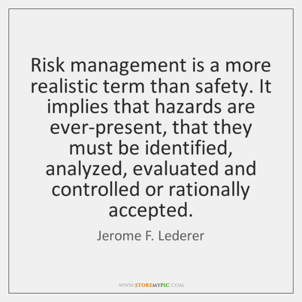 Risk management is a more realistic term than safety. It implies that ...