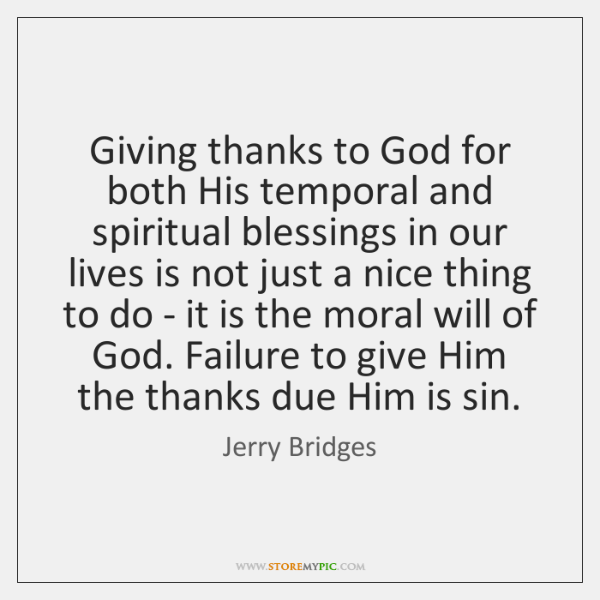 Giving thanks to God for both His temporal and spiritual blessings in ...