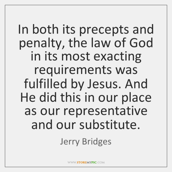 In both its precepts and penalty, the law of God in its ...