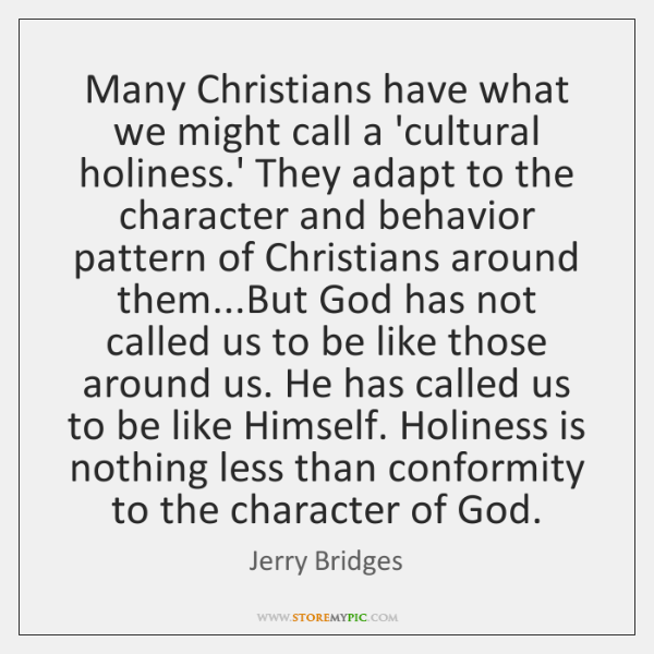 Many Christians have what we might call a 'cultural holiness.' They ...