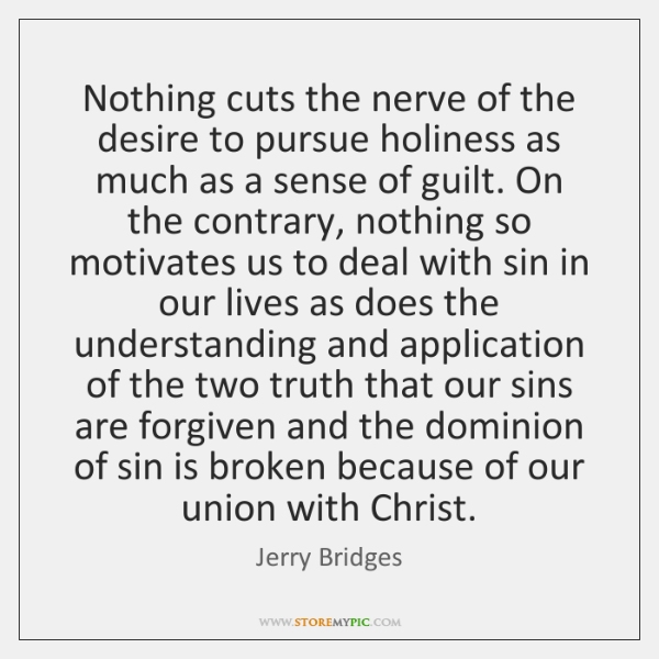 Nothing cuts the nerve of the desire to pursue holiness as much ...