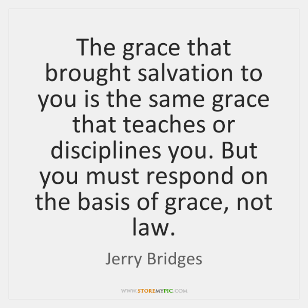 The grace that brought salvation to you is the same grace that ...