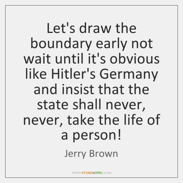 Let's draw the boundary early not wait until it's obvious like Hitler's ...