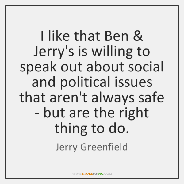 I like that Ben & Jerry's is willing to speak out about social ...