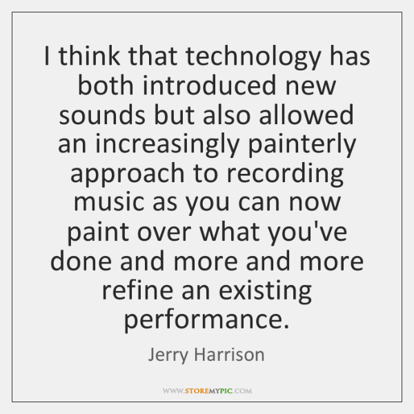 I think that technology has both introduced new sounds but also allowed ...