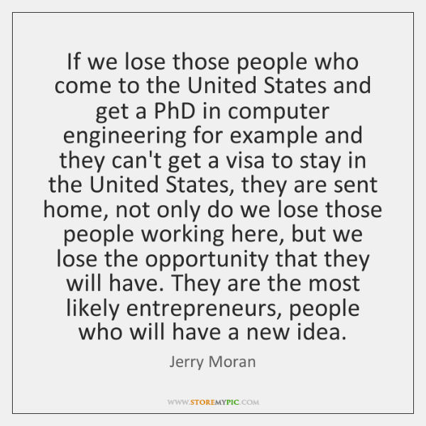If we lose those people who come to the United States and ...