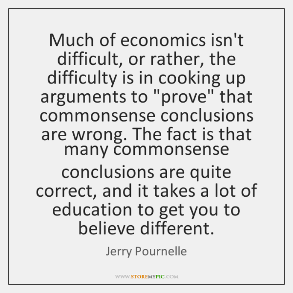 Much of economics isn't difficult, or rather, the difficulty is in cooking ...