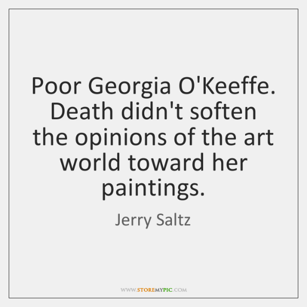 Poor Georgia O'Keeffe. Death didn't soften the opinions of the art world ...