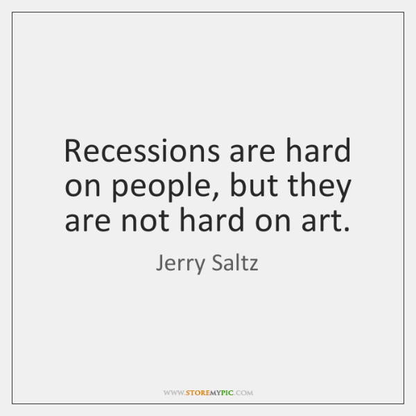 Recessions are hard on people, but they are not hard on art.