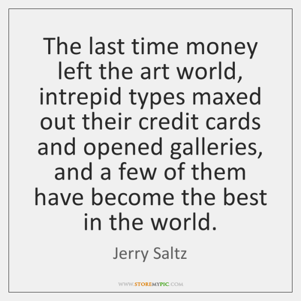 The last time money left the art world, intrepid types maxed out ...