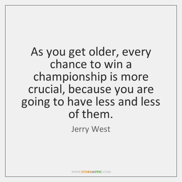 As you get older, every chance to win a championship is more ...