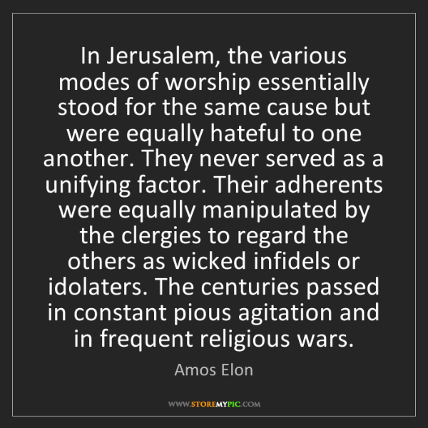 Amos Elon: In Jerusalem, the various modes of worship essentially...