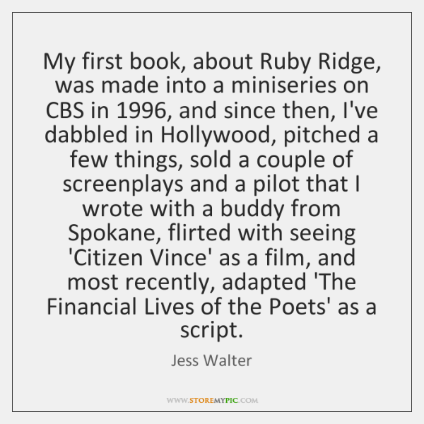 My first book, about Ruby Ridge, was made into a miniseries on ...