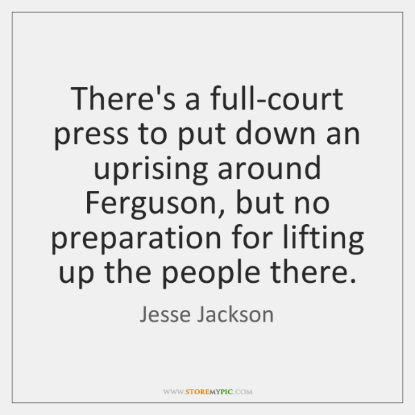 There's a full-court press to put down an uprising around Ferguson, but ...