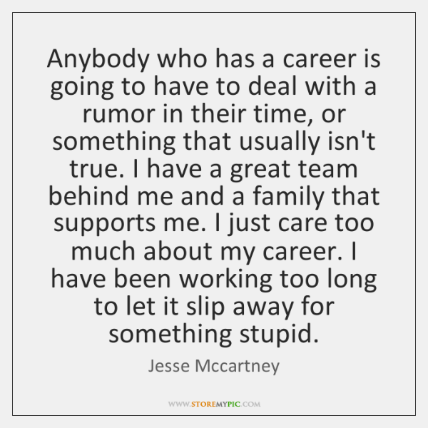 Anybody who has a career is going to have to deal with ...